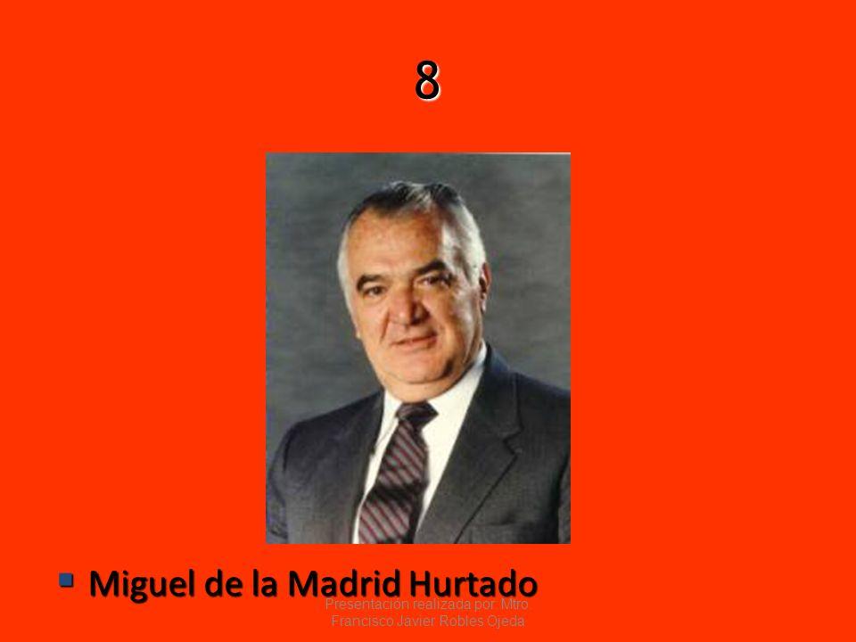 8 Miguel de la Madrid Hurtado Miguel de la Madrid Hurtado Presentación realizada por: Mtro. Francisco Javier Robles Ojeda