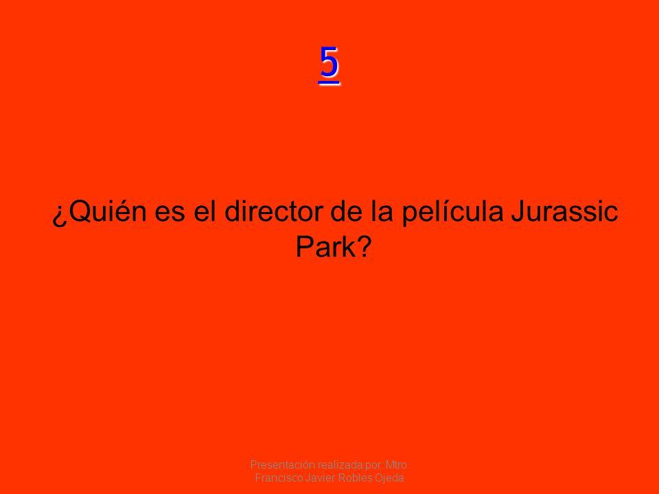 5555 ¿Quién es el director de la película Jurassic Park? Presentación realizada por: Mtro. Francisco Javier Robles Ojeda