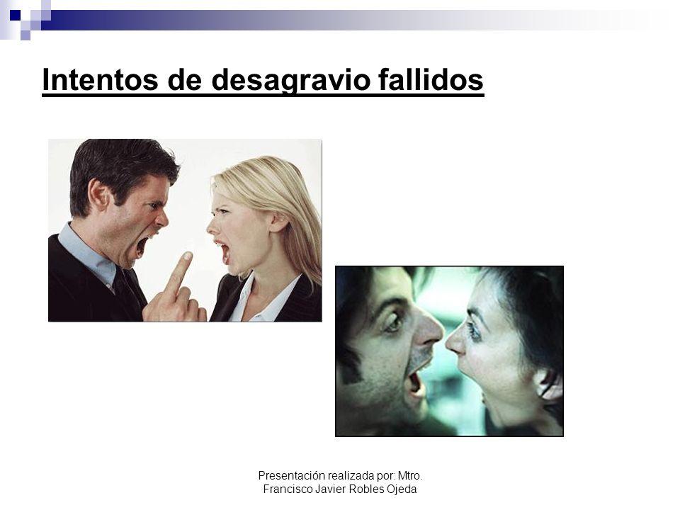 Intentos de desagravio fallidos Presentación realizada por: Mtro. Francisco Javier Robles Ojeda