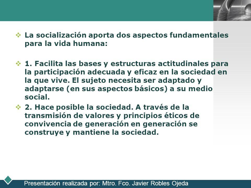 LOGO La socialización aporta dos aspectos fundamentales para la vida humana: 1. Facilita las bases y estructuras actitudinales para la participación a