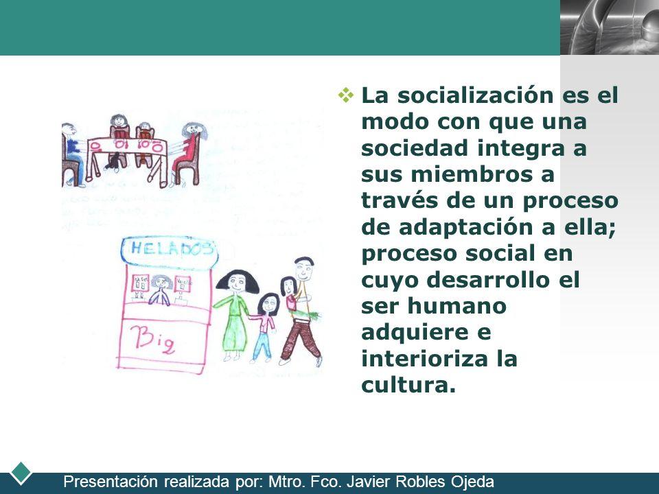 LOGO La socialización es el modo con que una sociedad integra a sus miembros a través de un proceso de adaptación a ella; proceso social en cuyo desar