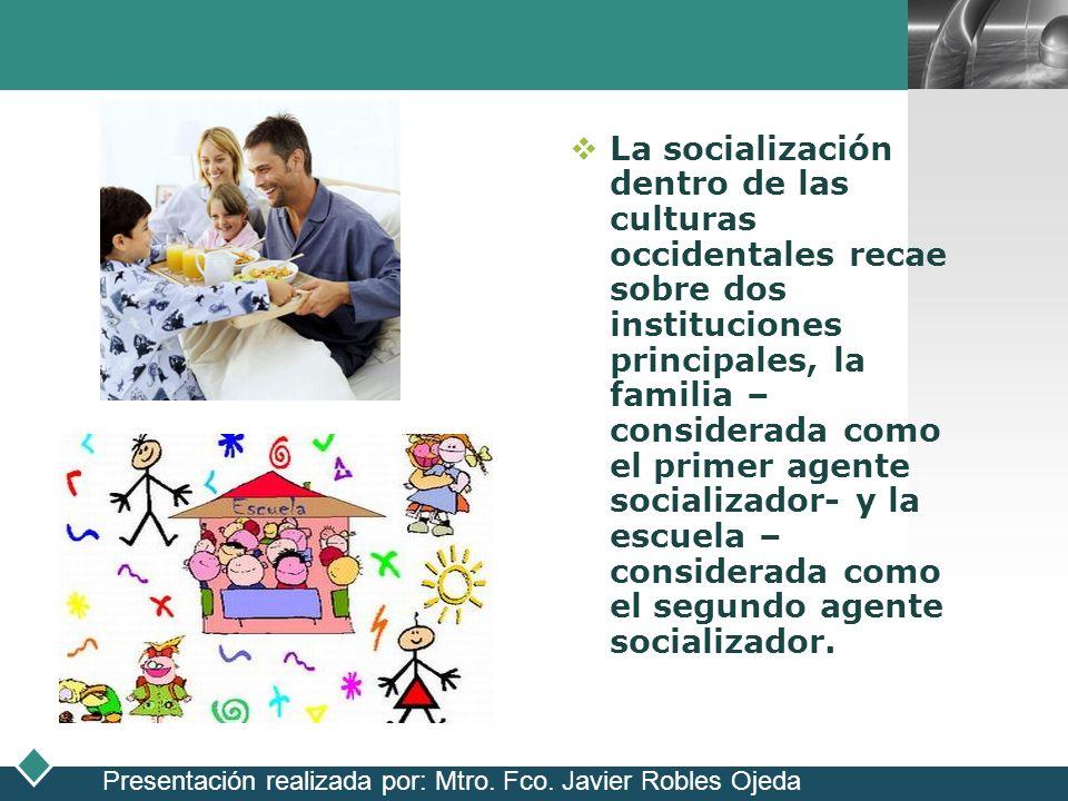 LOGO La socialización dentro de las culturas occidentales recae sobre dos instituciones principales, la familia – considerada como el primer agente so