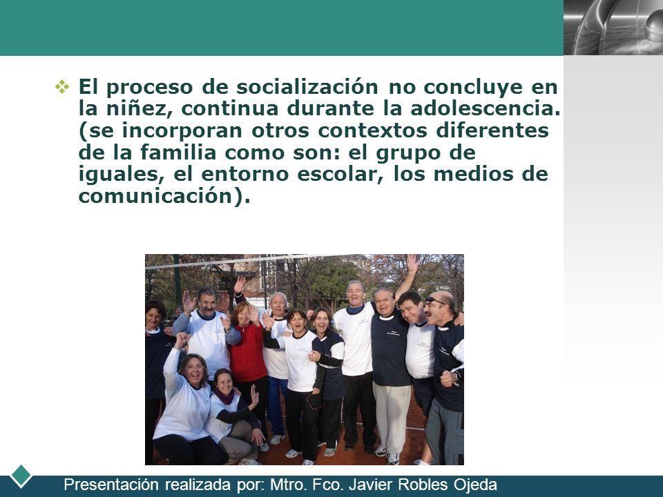 LOGO El proceso de socialización no concluye en la niñez, continua durante la adolescencia. (se incorporan otros contextos diferentes de la familia co