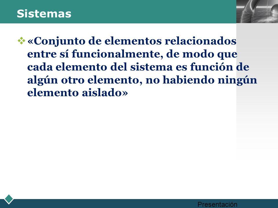 LOGO Sistemas «Conjunto de elementos relacionados entre sí funcionalmente, de modo que cada elemento del sistema es función de algún otro elemento, no