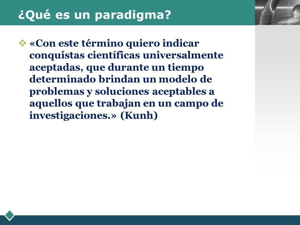 LOGO ¿Qué es un paradigma? «Con este término quiero indicar conquistas científicas universalmente aceptadas, que durante un tiempo determinado brindan