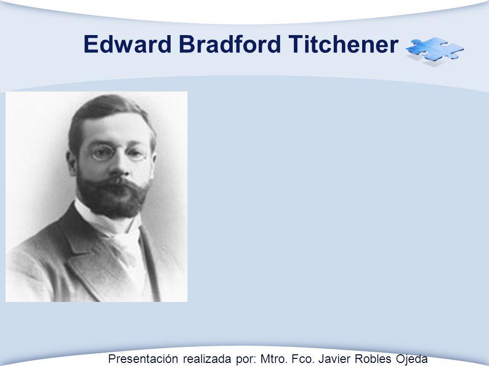 Edward Bradford Titchener Presentación realizada por: Mtro. Fco. Javier Robles Ojeda