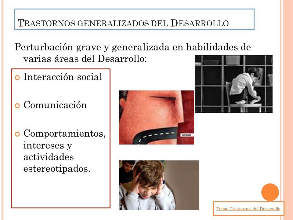 T RASTORNOS GENERALIZADOS DEL D ESARROLLO Interacción social Comunicación Comportamientos, intereses y actividades estereotipados. Perturbación grave