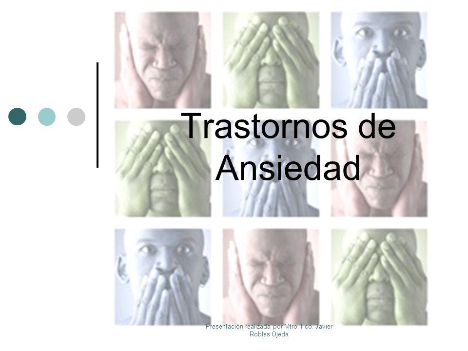 Trastornos de Ansiedad Presentación realizada por Mtro. Fco. Javier Robles Ojeda