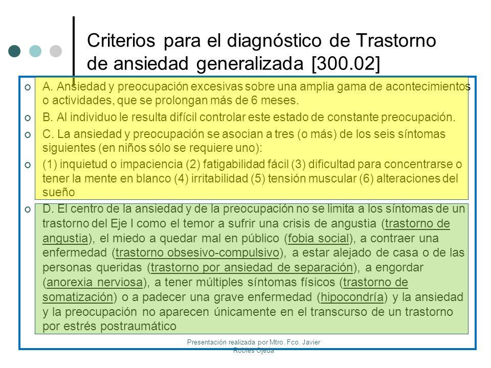 Criterios para el diagnóstico de Trastorno de ansiedad generalizada [300.02] A. Ansiedad y preocupación excesivas sobre una amplia gama de acontecimie