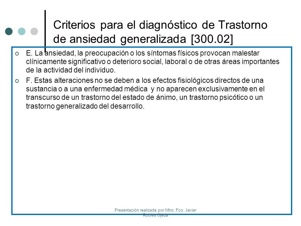 Criterios para el diagnóstico de Trastorno de ansiedad generalizada [300.02] E. La ansiedad, la preocupación o los síntomas físicos provocan malestar