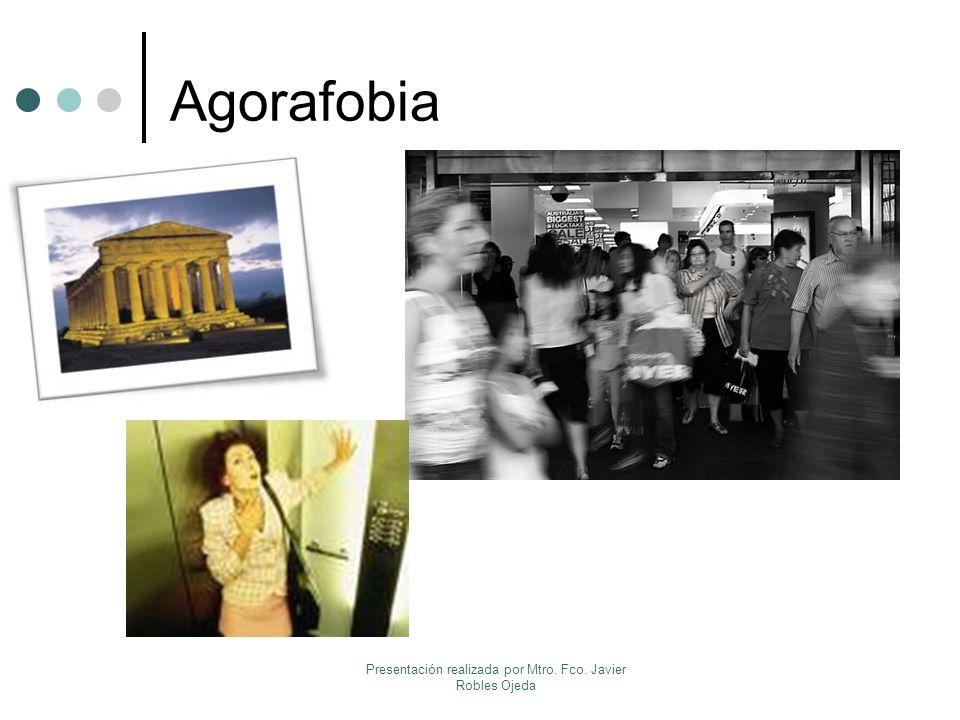 Agorafobia Presentación realizada por Mtro. Fco. Javier Robles Ojeda