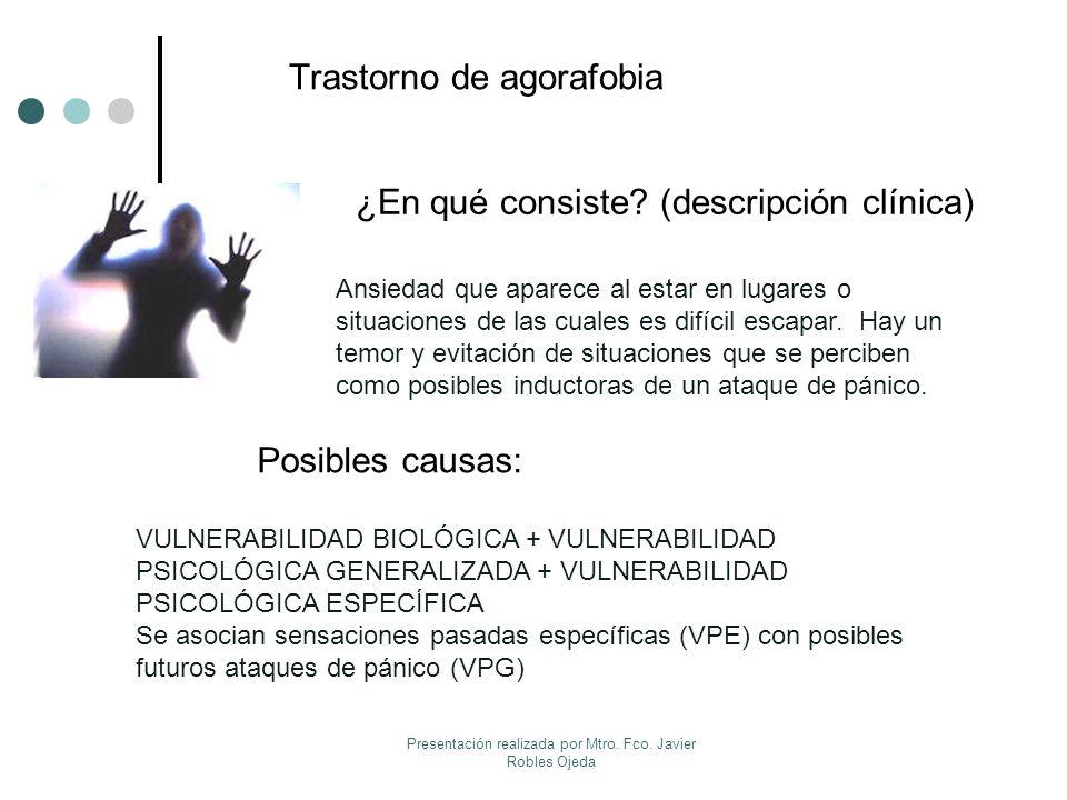Trastorno de agorafobia ¿En qué consiste? (descripción clínica) Posibles causas: Ansiedad que aparece al estar en lugares o situaciones de las cuales