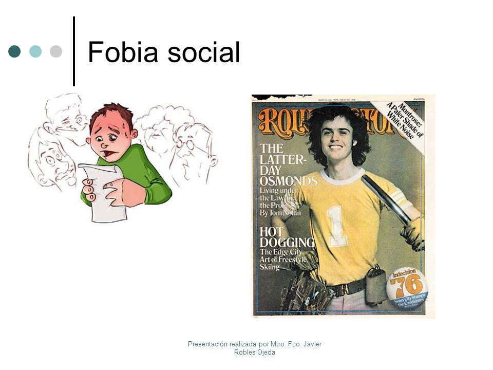 Fobia social Presentación realizada por Mtro. Fco. Javier Robles Ojeda