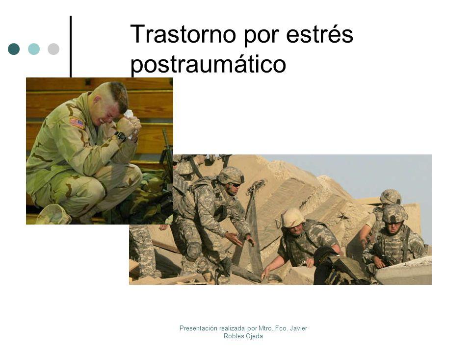 Trastorno por estrés postraumático Presentación realizada por Mtro. Fco. Javier Robles Ojeda