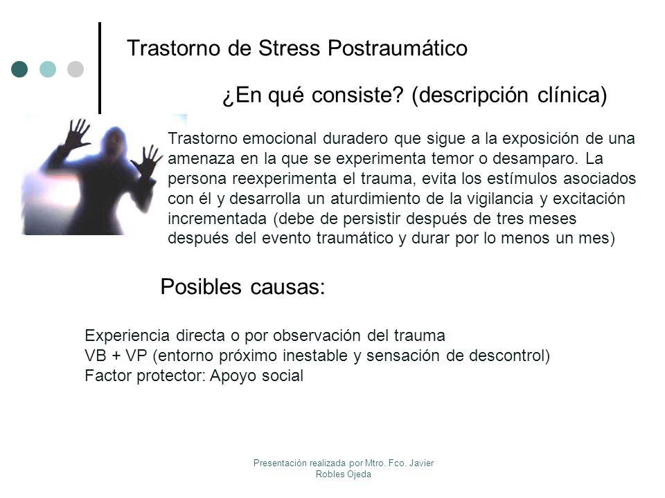 Trastorno de Stress Postraumático ¿En qué consiste? (descripción clínica) Posibles causas: Trastorno emocional duradero que sigue a la exposición de u