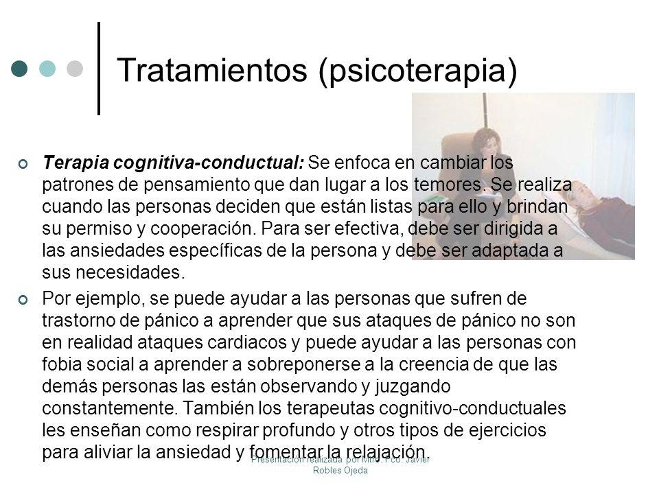Tratamientos (psicoterapia) Terapia cognitiva-conductual: Se enfoca en cambiar los patrones de pensamiento que dan lugar a los temores. Se realiza cua