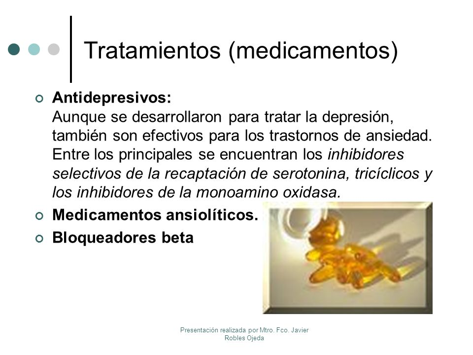 Tratamientos (medicamentos) Antidepresivos: Aunque se desarrollaron para tratar la depresión, también son efectivos para los trastornos de ansiedad. E