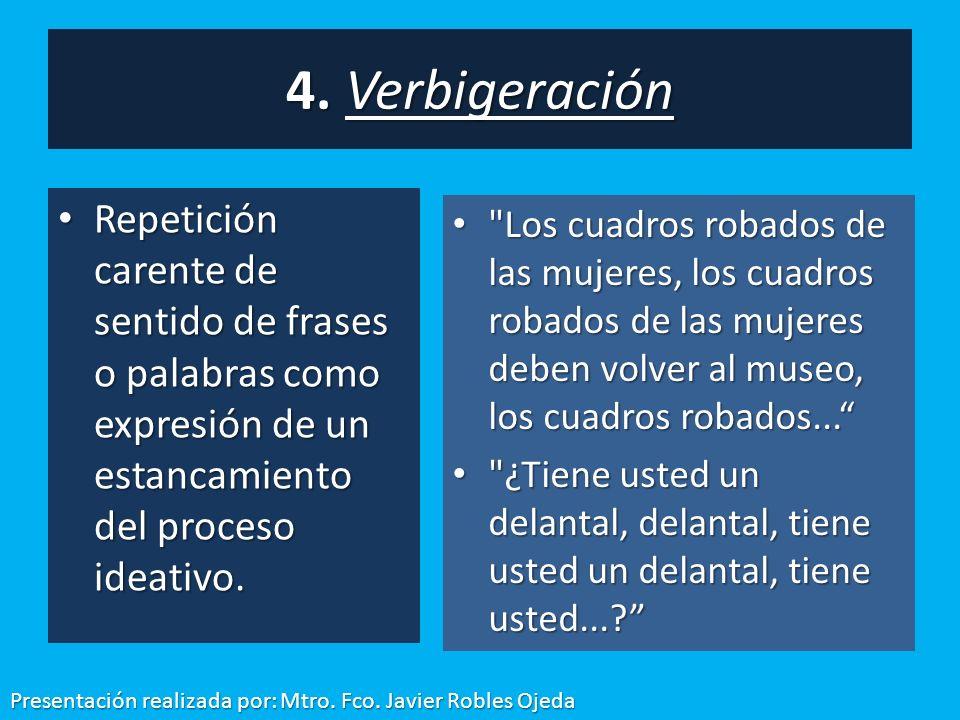 Repetición carente de sentido de frases o palabras como expresión de un estancamiento del proceso ideativo. Repetición carente de sentido de frases o