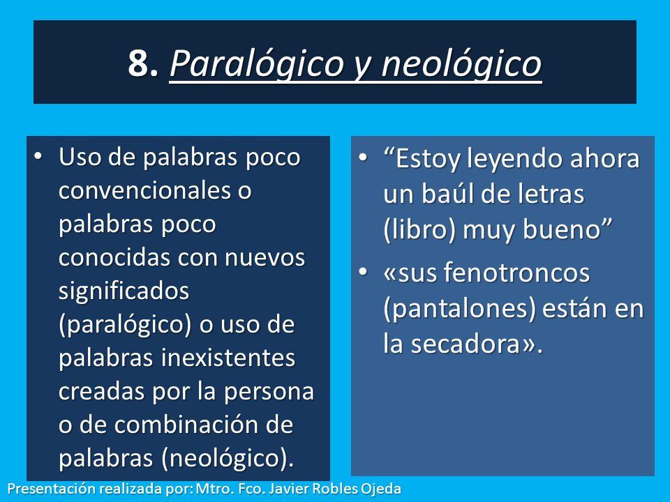 Uso de palabras poco convencionales o palabras poco conocidas con nuevos significados (paralógico) o uso de palabras inexistentes creadas por la perso