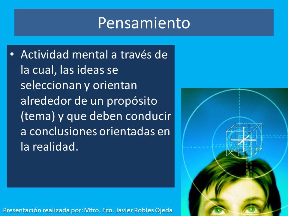 Pensamiento Actividad mental a través de la cual, las ideas se seleccionan y orientan alrededor de un propósito (tema) y que deben conducir a conclusi