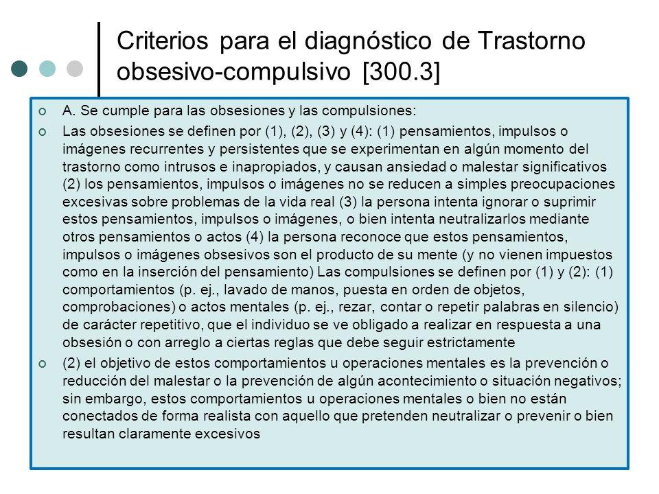 Criterios para el diagnóstico de Trastorno obsesivo-compulsivo [300.3] A. Se cumple para las obsesiones y las compulsiones: Las obsesiones se definen