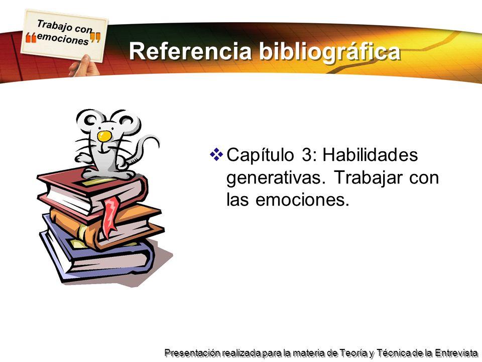 Trabajo con emociones Presentación realizada para la materia de Teoría y Técnica de la Entrevista Referencia bibliográfica Capítulo 3: Habilidades generativas.