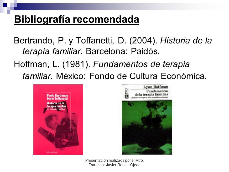 Bibliografía recomendada Bertrando, P. y Toffanetti, D. (2004). Historia de la terapia familiar. Barcelona: Paidós. Hoffman, L. (1981). Fundamentos de