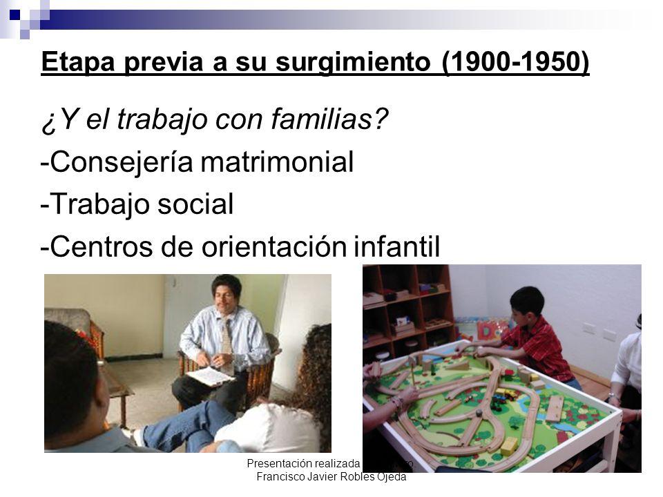 Etapa previa a su surgimiento (1900-1950) ¿Y el trabajo con familias? -Consejería matrimonial -Trabajo social -Centros de orientación infantil Present