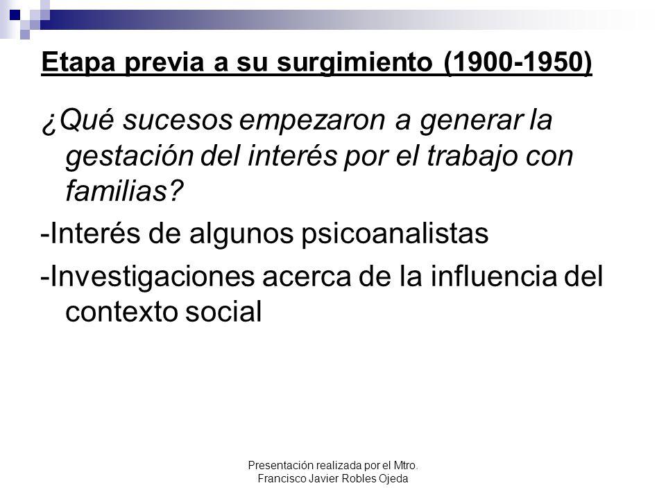 Etapa previa a su surgimiento (1900-1950) ¿Qué sucesos empezaron a generar la gestación del interés por el trabajo con familias? -Interés de algunos p