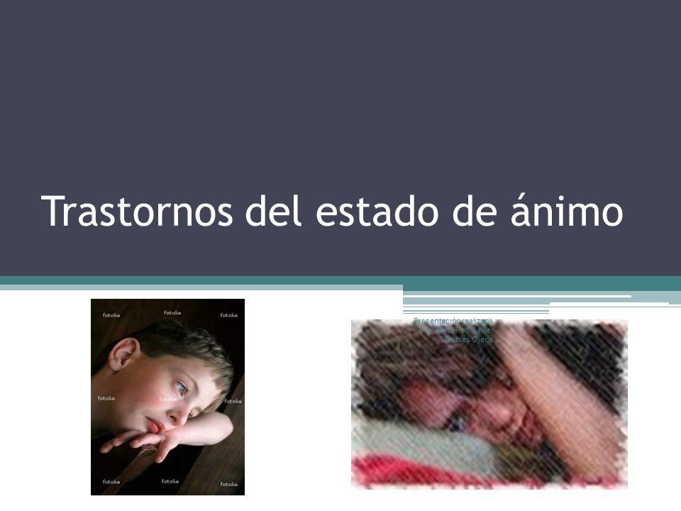 Trastornos del estado de ánimo Presentación realizada por: Mtro. Fco. Javier Robles Ojeda