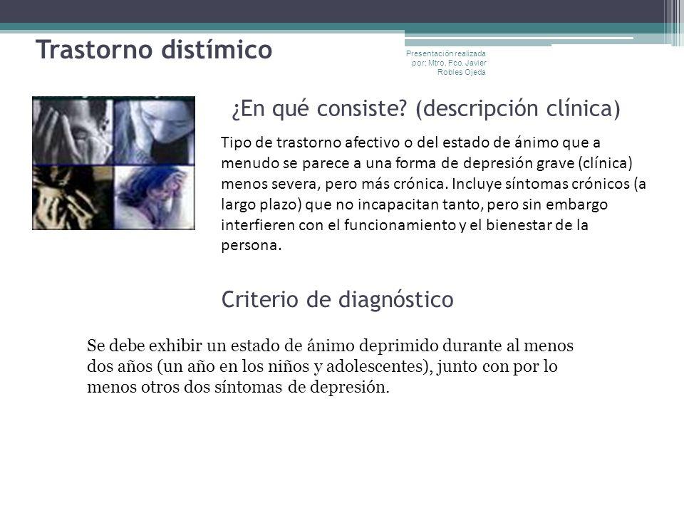 Trastorno distímico ¿En qué consiste? (descripción clínica) Criterio de diagnóstico Tipo de trastorno afectivo o del estado de ánimo que a menudo se p