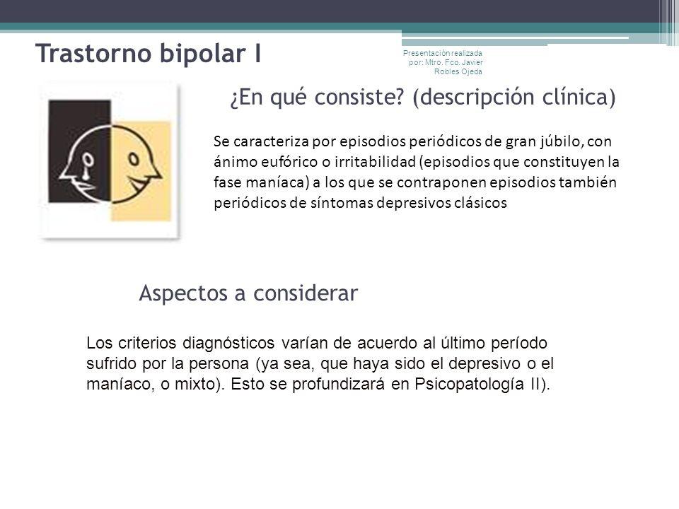 Trastorno bipolar I ¿En qué consiste? (descripción clínica) Aspectos a considerar Se caracteriza por episodios periódicos de gran júbilo, con ánimo eu