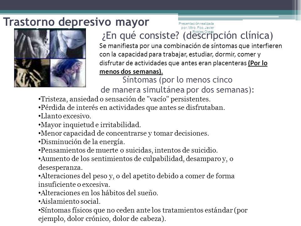 Trastorno depresivo mayor ¿En qué consiste? (descripción clínica) Síntomas (por lo menos cinco de manera simultánea por dos semanas): Se manifiesta po