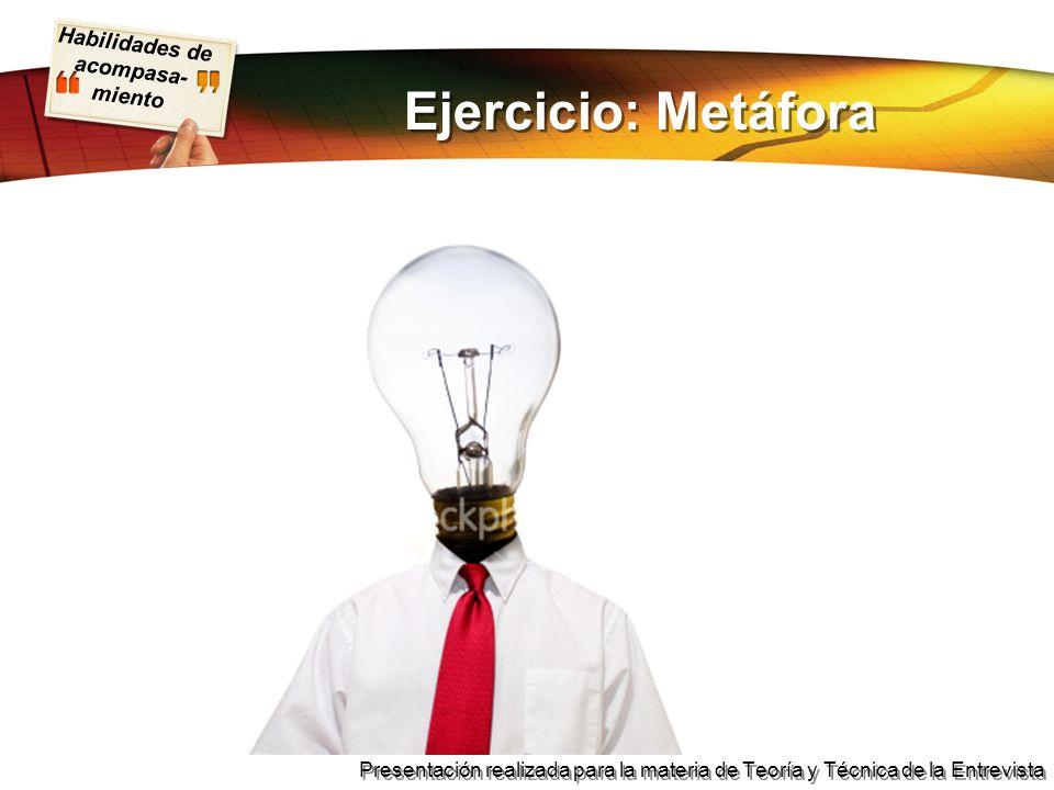 Habilidades de acompasa- miento Presentación realizada para la materia de Teoría y Técnica de la Entrevista Ejercicio: Metáfora