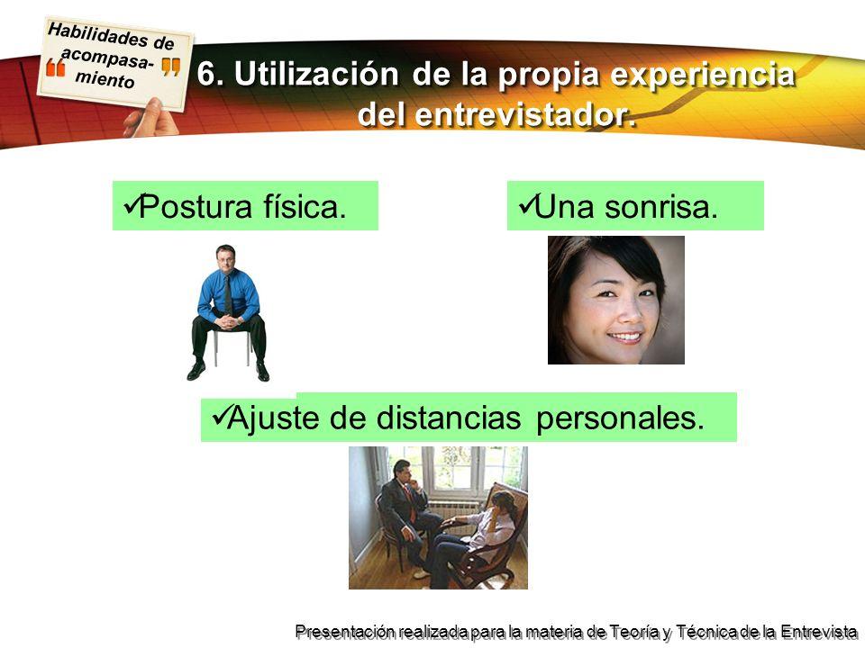 Habilidades de acompasa- miento Presentación realizada para la materia de Teoría y Técnica de la Entrevista Ajuste de distancias personales. 6. Utiliz
