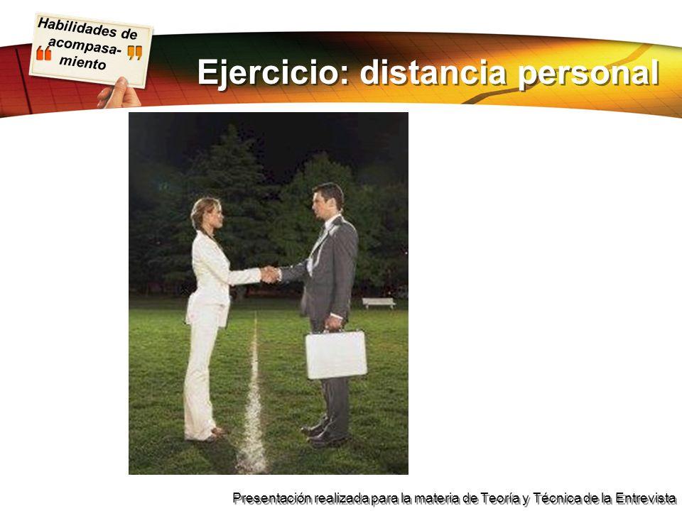 Habilidades de acompasa- miento Presentación realizada para la materia de Teoría y Técnica de la Entrevista Ejercicio: distancia personal