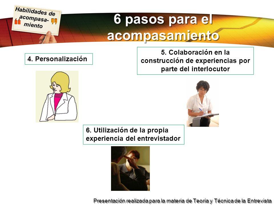 Habilidades de acompasa- miento Presentación realizada para la materia de Teoría y Técnica de la Entrevista 4. Personalización 5. Colaboración en la c