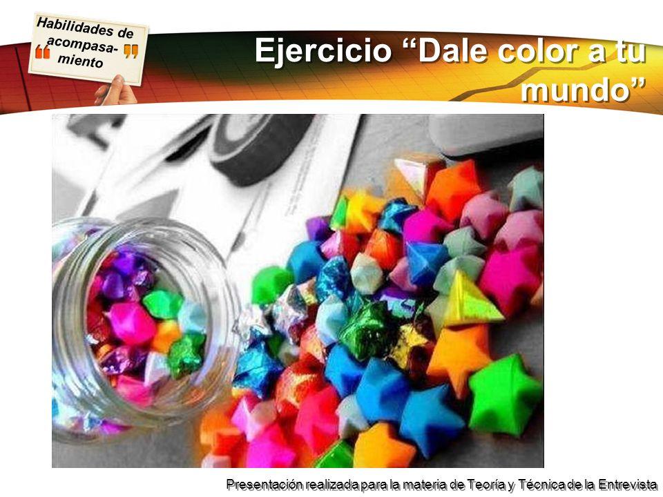 Habilidades de acompasa- miento Presentación realizada para la materia de Teoría y Técnica de la Entrevista Ejercicio Dale color a tu mundo
