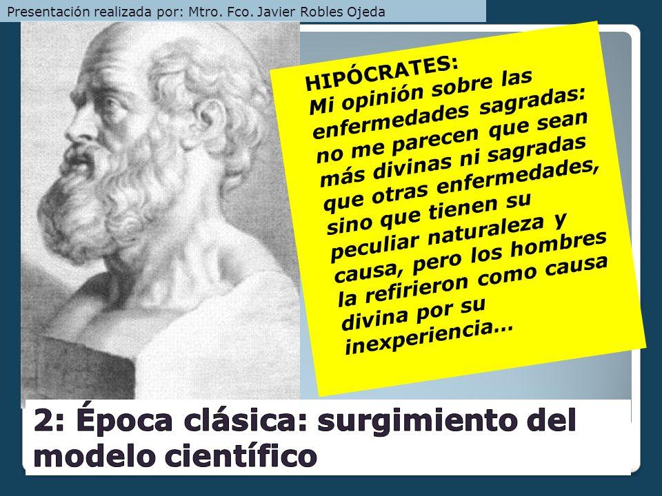 HIPÓCRATES: Mi opinión sobre las enfermedades sagradas: no me parecen que sean más divinas ni sagradas que otras enfermedades, sino que tienen su pecu