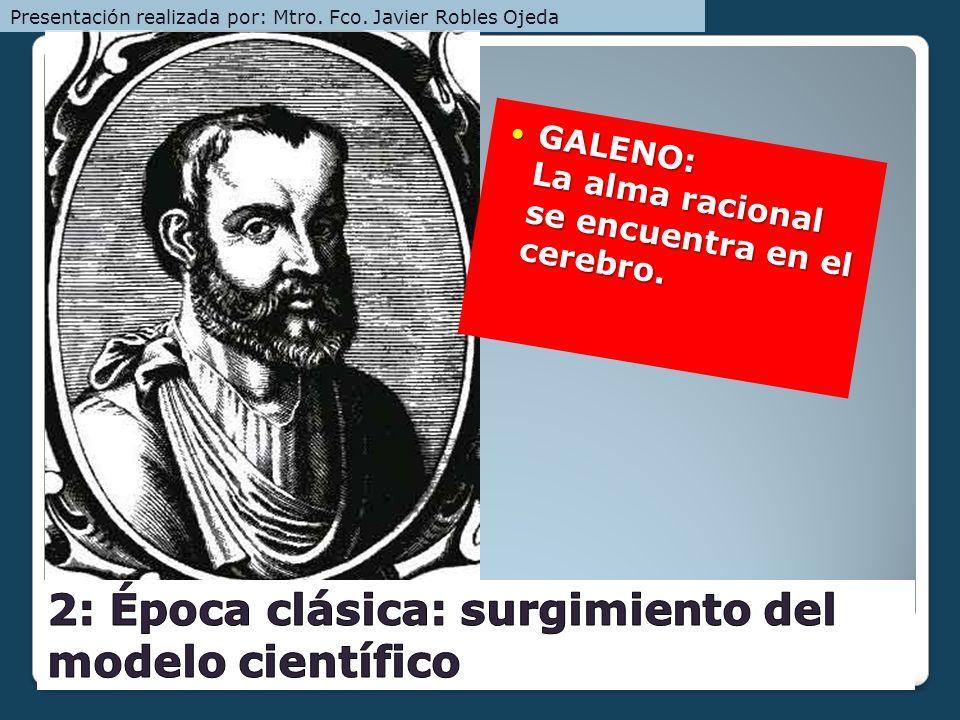 GALENO: La alma racional se encuentra en el cerebro. GALENO: La alma racional se encuentra en el cerebro. Presentación realizada por: Mtro. Fco. Javie