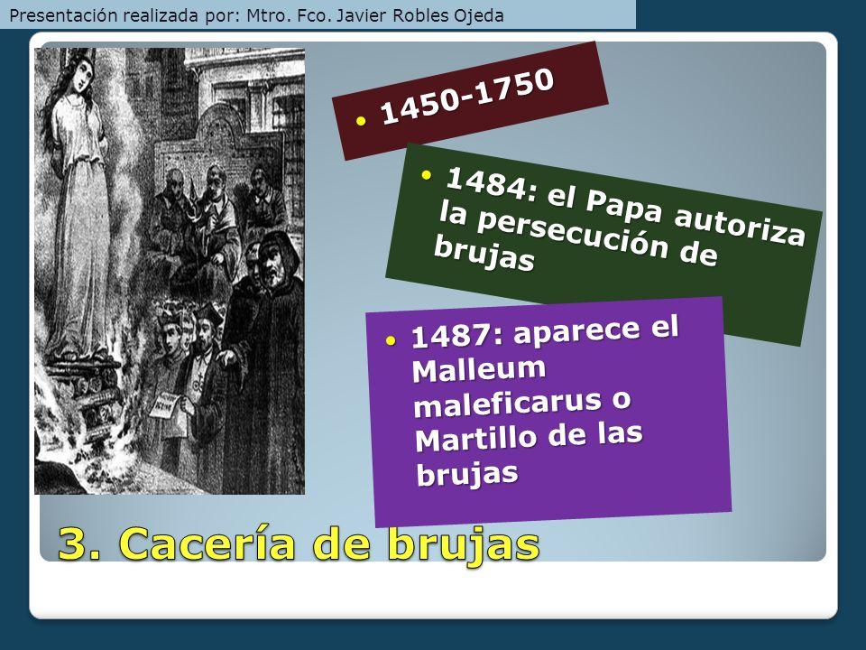 1450-1750 1450-1750 1484: el Papa autoriza la persecución de brujas 1484: el Papa autoriza la persecución de brujas 1487: aparece el Malleum maleficar
