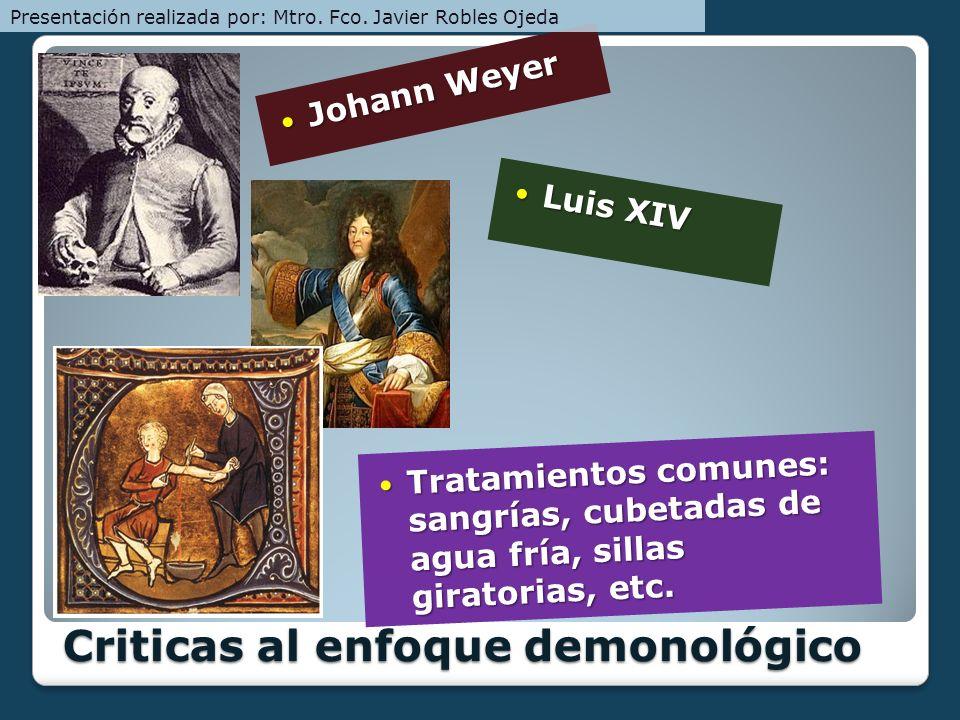 Johann Weyer Johann Weyer Luis XIV Luis XIV Tratamientos comunes: sangrías, cubetadas de agua fría, sillas giratorias, etc. Tratamientos comunes: sang