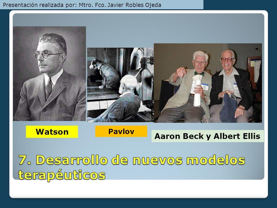 Watson Pavlov Aaron Beck y Albert Ellis Presentación realizada por: Mtro. Fco. Javier Robles Ojeda
