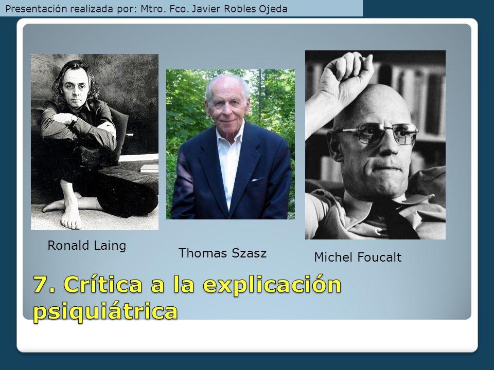Ronald Laing Thomas Szasz Michel Foucalt Presentación realizada por: Mtro. Fco. Javier Robles Ojeda
