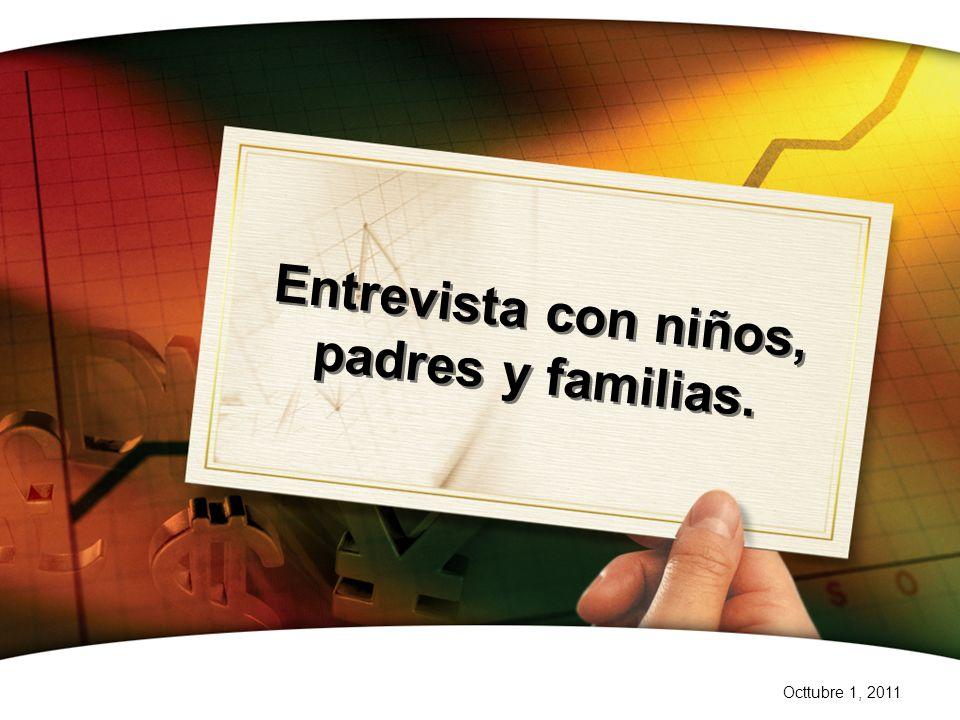 Octtubre 1, 2011 Entrevista con niños, padres y familias.