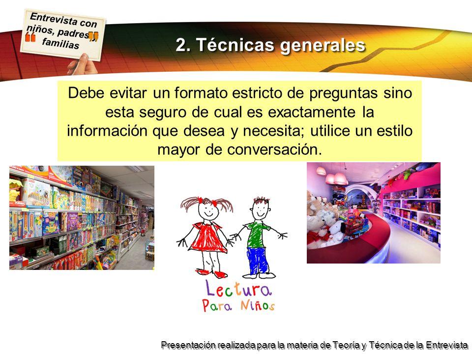 Entrevista con niños, padres y familias Presentación realizada para la materia de Teoría y Técnica de la Entrevista 2. Técnicas generales Debe evitar