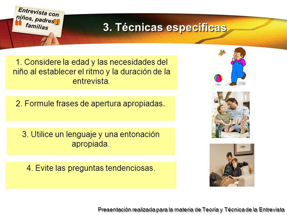 Entrevista con niños, padres y familias Presentación realizada para la materia de Teoría y Técnica de la Entrevista 1. Considere la edad y las necesid