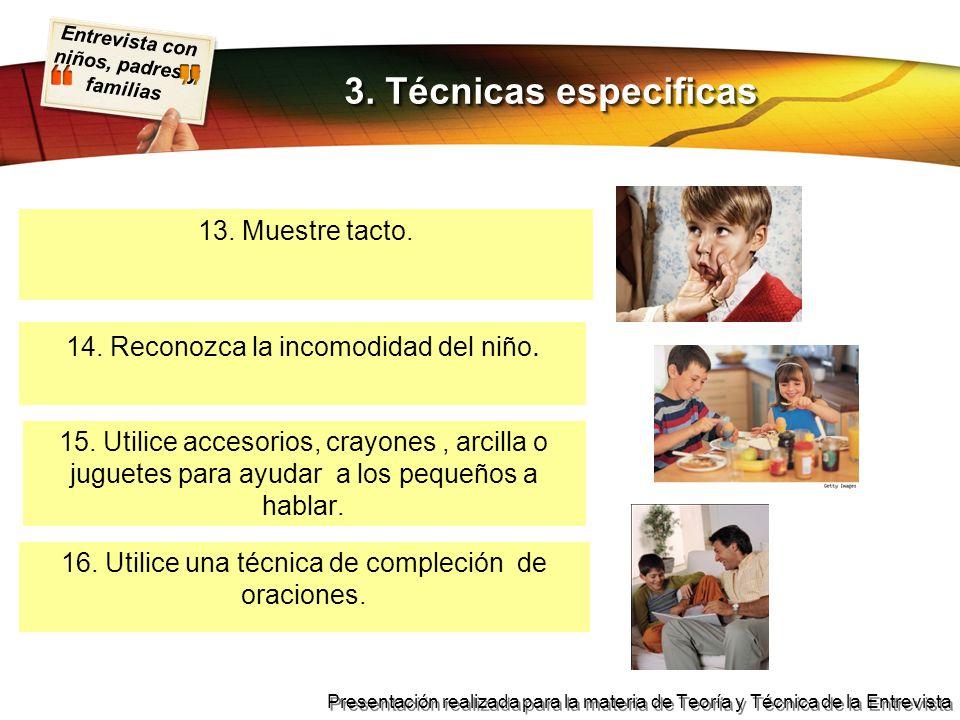Entrevista con niños, padres y familias Presentación realizada para la materia de Teoría y Técnica de la Entrevista 13. Muestre tacto. 3. Técnicas esp