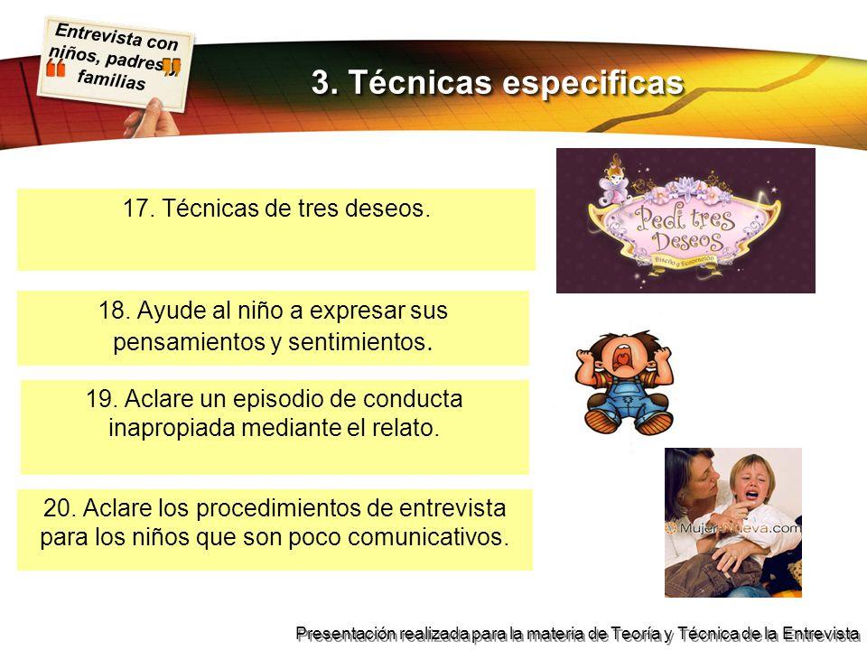 Entrevista con niños, padres y familias Presentación realizada para la materia de Teoría y Técnica de la Entrevista 17. Técnicas de tres deseos. 3. Té