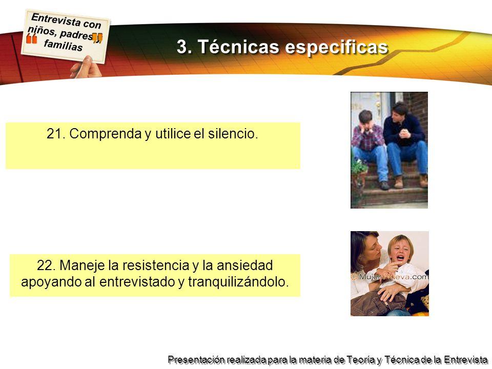 Entrevista con niños, padres y familias Presentación realizada para la materia de Teoría y Técnica de la Entrevista 21. Comprenda y utilice el silenci